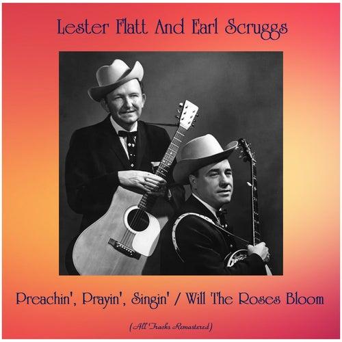 Preachin', Prayin', Singin' / Will The Roses Bloom (All Tracks Remastered) by Flatt and Scruggs