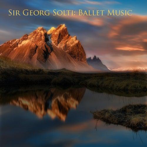 Sir georg solti : ballet music de Georg Solti