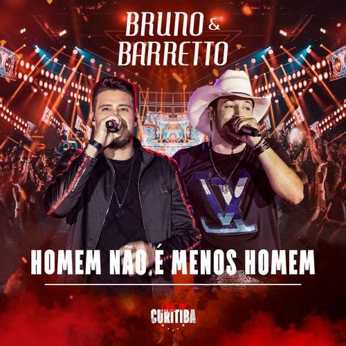 Homem Não É Menos Homem (Live In Curitiba) de Bruno & Barretto