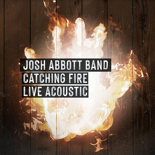 Catching Fire (Live Acoustic) by Josh Abbott Band
