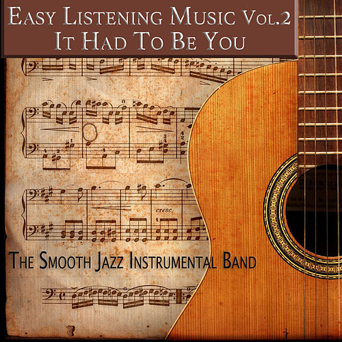 Easy Listening Music, Vol. 2: It Had to Be You by The Smooth Jazz Instrumental Band