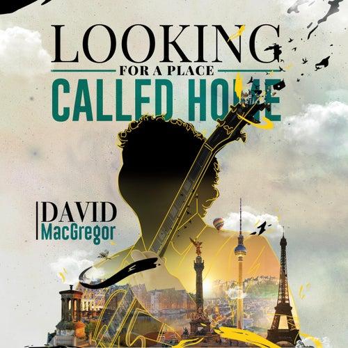 Looking for a Place Called Home de David MacGregor