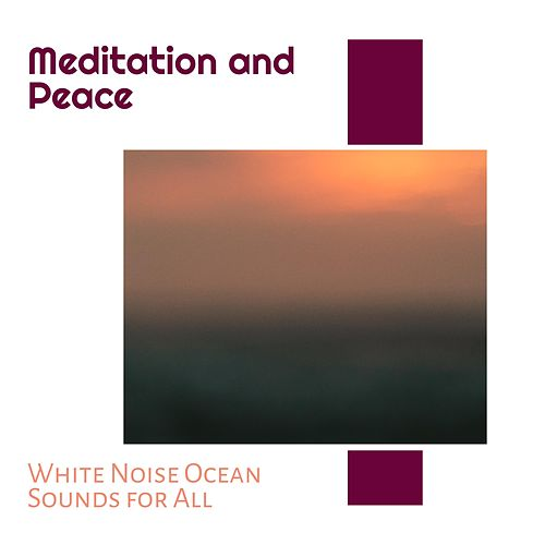 Meditation and Peace - White Noise Ocean Sounds for All von Various