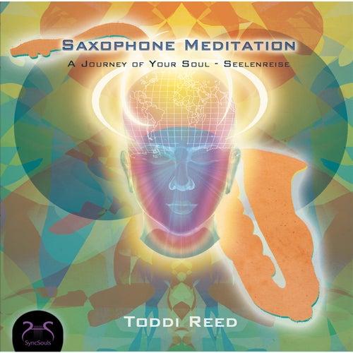 Saxophone Meditation - A Journey of Your Soul - Seelenreise von Toddi Reed