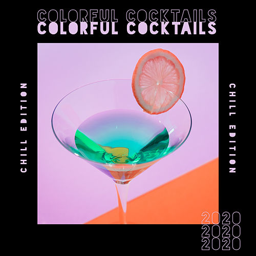Colorful Cocktails Chill Edition 2020 – Deep Chill Out Vibes, Relax, Bar Music, Ambient Chill Music, Lounge Chill by Ibiza DJ Rockerz