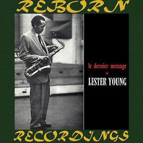 Le Dernier Message De Lester Young, His Last Recordings(HD Remastered) von Lester Young