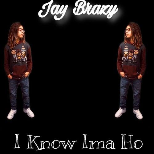 I Know Ima Ho de Jay Brazy