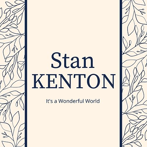 It's a Wonderful World: Stan Kenton by Stan Kenton