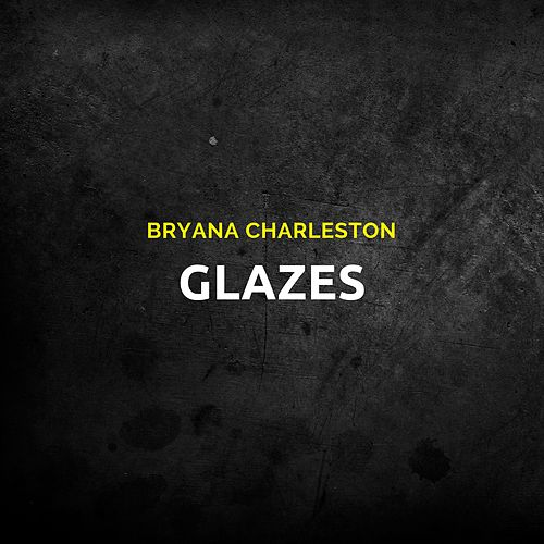 Glazes by Bryana Charleston