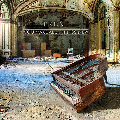 You Make All Things New by Trent