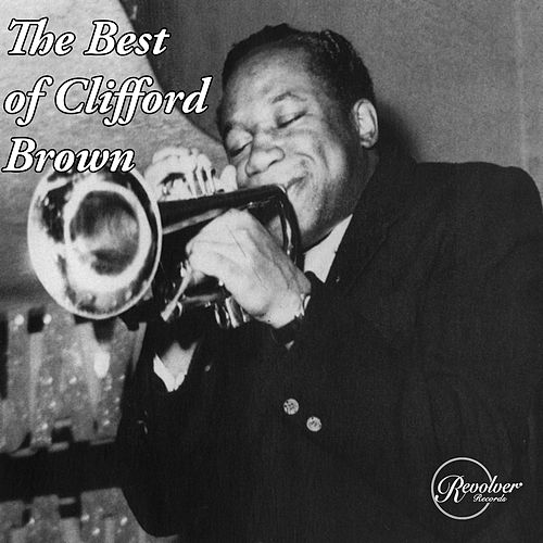 The Best of Clifford Brown de Clifford Brown