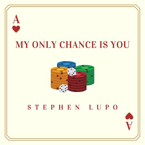 My Only Chance Is You by Stephen Lupo