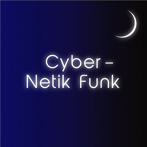 Cyber-Netik Funk by The Forgotten Man