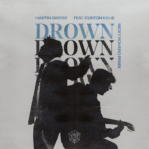 Drown (feat. Clinton Kane) (Nicky Romero Remix) by Martin Garrix