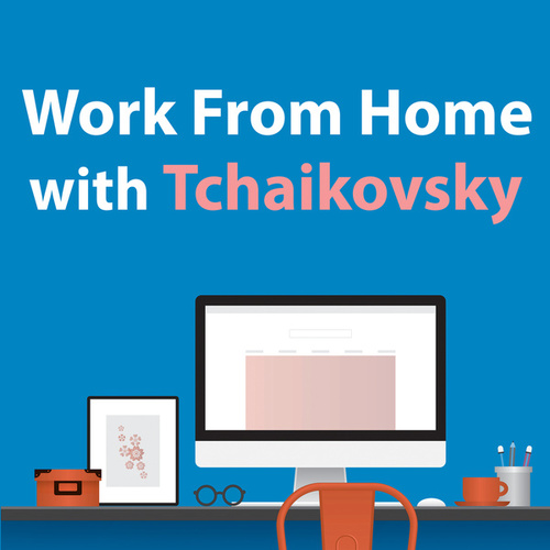 Work From Home With Tchaikovsky de Peter Tchaikovsky