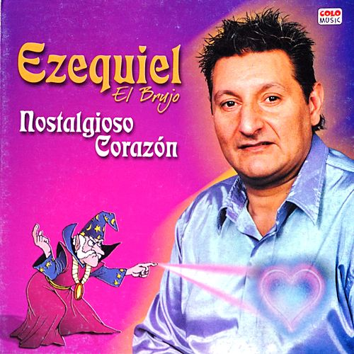 Nostalgiosos Corazón de Ezequiel El Brujo