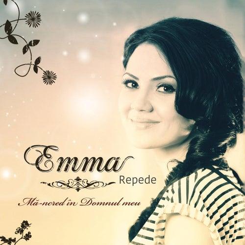 Mă-ncred în Domnul meu by Emma Repede