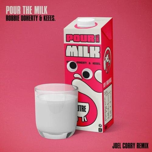 Pour the Milk (Joel Corry Remix) by Robbie Doherty