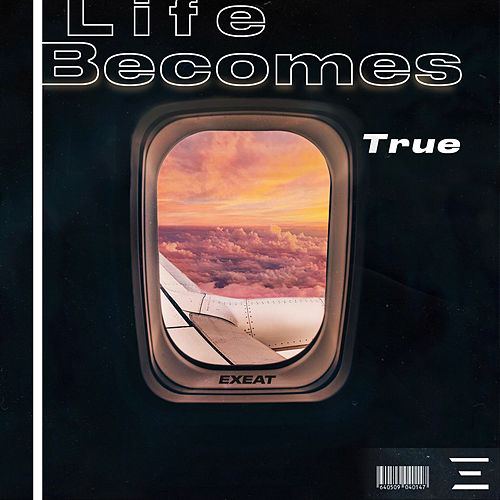 Life Becomes True by Exeat