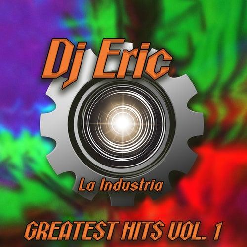 Dj Eric la Industria Greatest Hits, Vol. 1 de DJ Eric