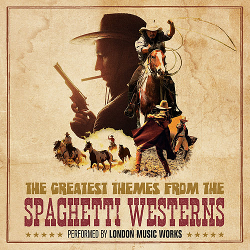 The Greatest Themes from the Spaghetti Westerns de London Music Works
