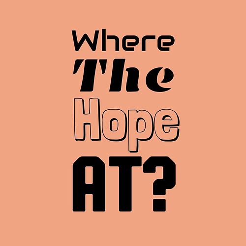 Where The Hope At? by Abel Meri