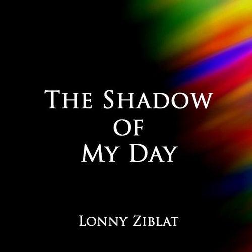 The Shadow of My Day - Single de Lonny Ziblat
