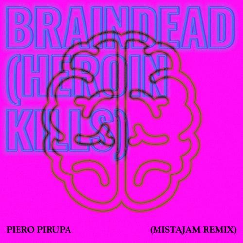 Braindead (Heroin Kills) (MistaJam's Rave Anthem Remix) von Piero Pirupa