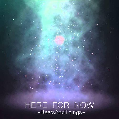 Here for Now by BeatsAndThings