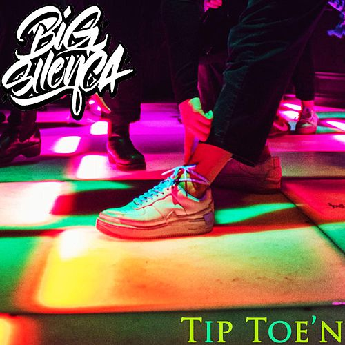 Tip Toe'n by Big Silenca