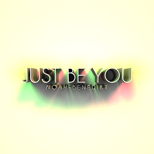 Just Be You von Noah-Benedikt