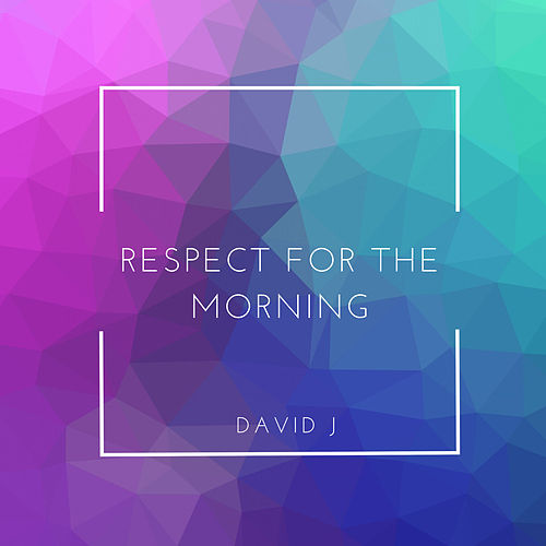Respect for the Morning by David J