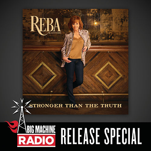 Stronger Than The Truth (Big Machine Radio Release Special) by Reba McEntire