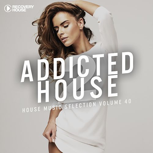 Addicted 2 House, Vol. 40 by Various Artists
