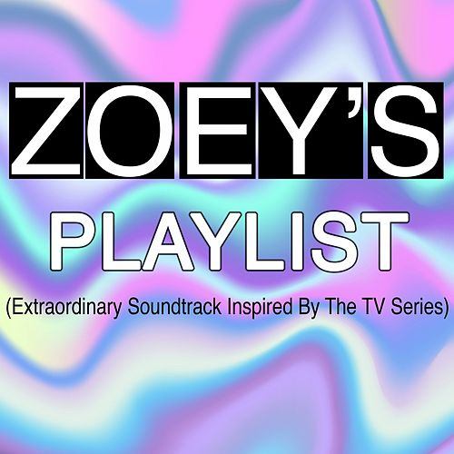 Zoey's Playlist (Extraordinary Soundtrack Inspired by the TV Series) by Various Artists