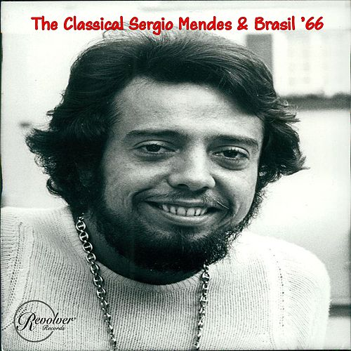 The Classical Sergio Mendes & Brasil '66 by Sergio Mendes