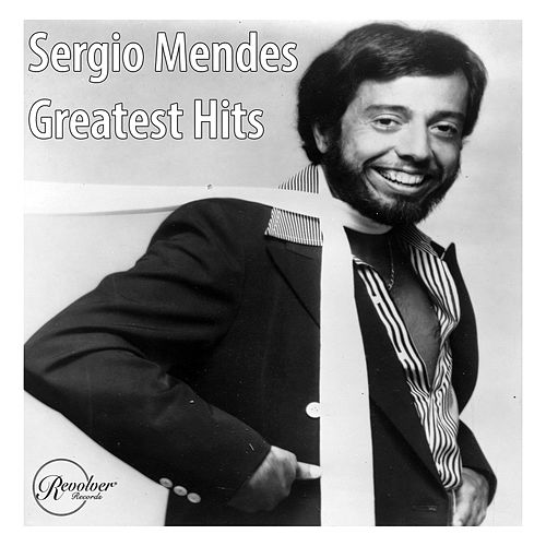 Sergio Mendes Greatest Hits by Sergio Mendes