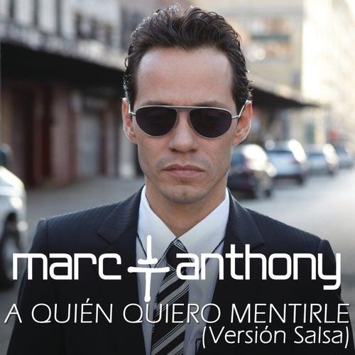 A Quién Quiero Mentirle (Salsa Version) de Marc Anthony