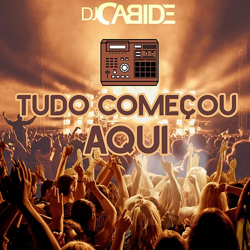 Tudo começou aqui de DJ Cabide