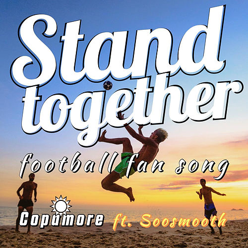 Stand Together (Football Fan Song) by Copamore