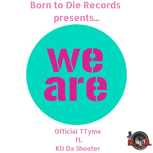 We Are by Official Ttyme