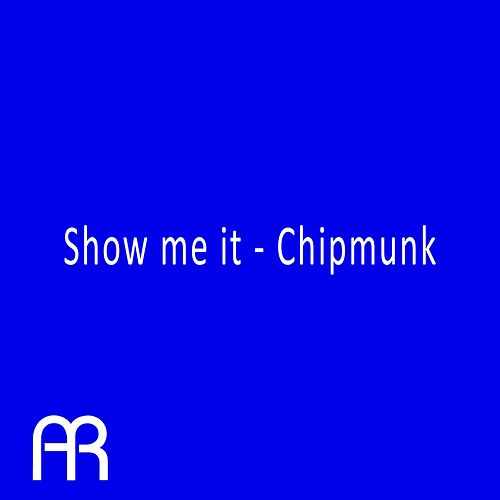 Show Me It by Chipmunk