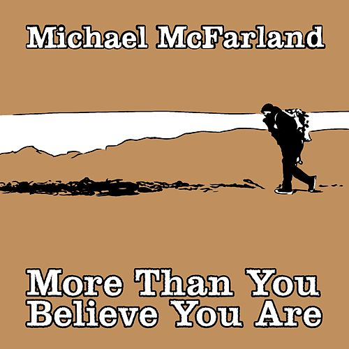 More Than You Believe You Are by Michael McFarland