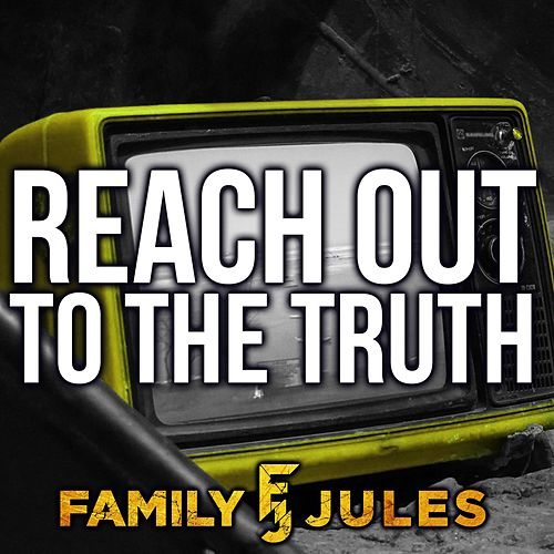 Reach Out to the Truth de FamilyJules