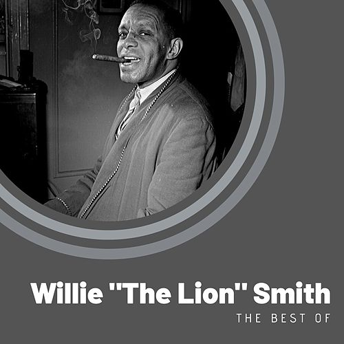 The Best of Willie 'The Lion' Smith by Willie 'The Lion' Smith
