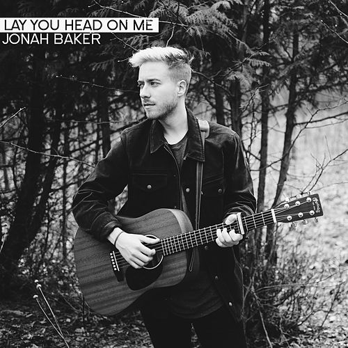 Lay Your Head On Me (Acoustic) von Jonah Baker