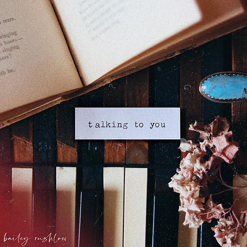 Talking to You by Bailey Rushlow
