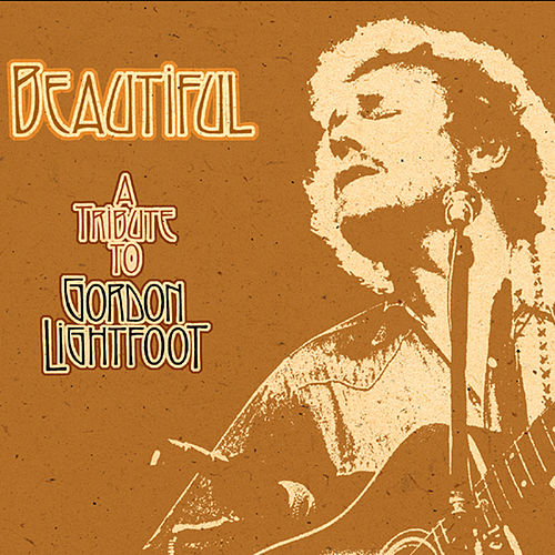 Beautiful: A Tribute To Gordon Lightfoot by Various Artists