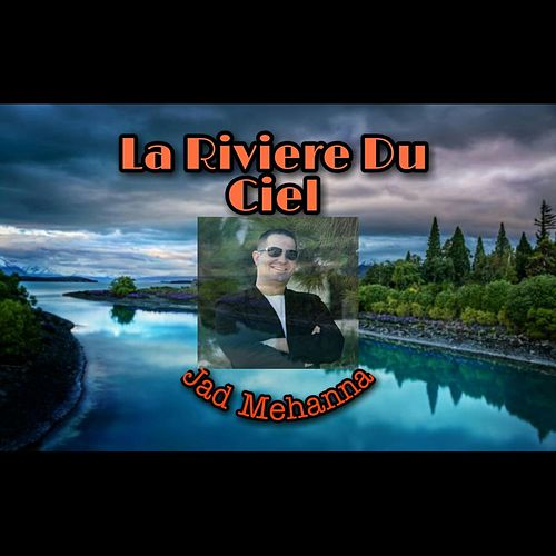 La Riviere Du Ciel by Jad Mehanna