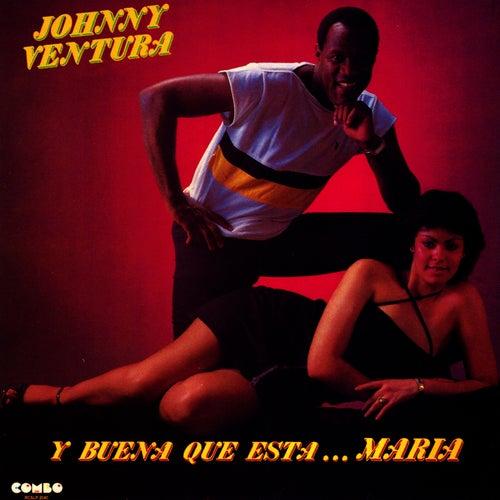 Y Buena Que Esta... Maria de Johnny Ventura